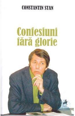 confesiuni fara glorie constantin stan